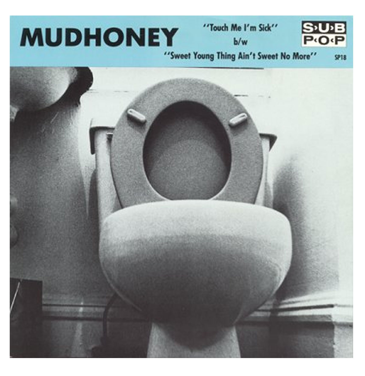 Single: Mudhoney - Touch Me I'm Sick / Sweet Young Thing Ain't Sweet No More