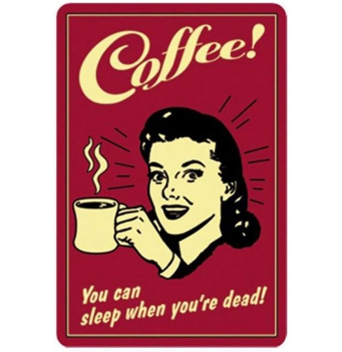 Coffee! You Can Sleep When You're Dead Metalen Bord - 40 x 30 cm