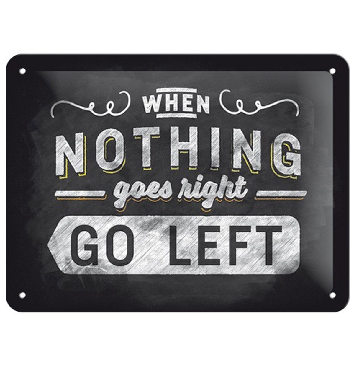 When Nothing Goes Right, Go Left Metalen Bord
