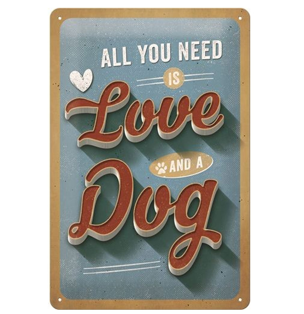 All You Need Is Love And A Dog Metal Sign 20 x 30 cm