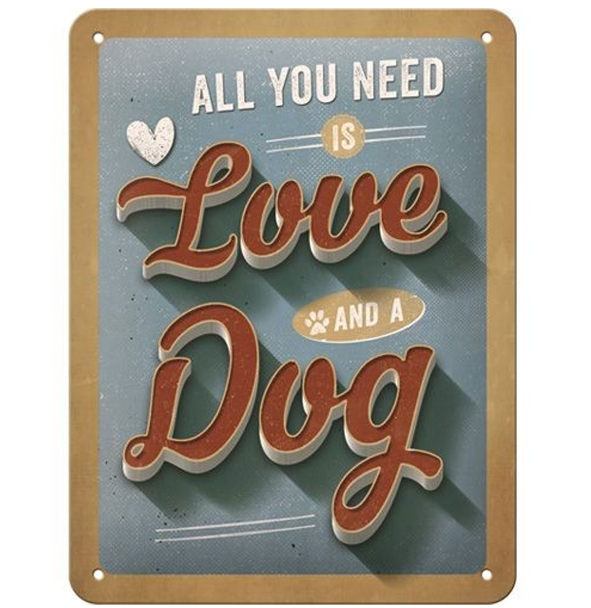 All You Need Is Love And A Dog Metal Sign 15 x 20 cm