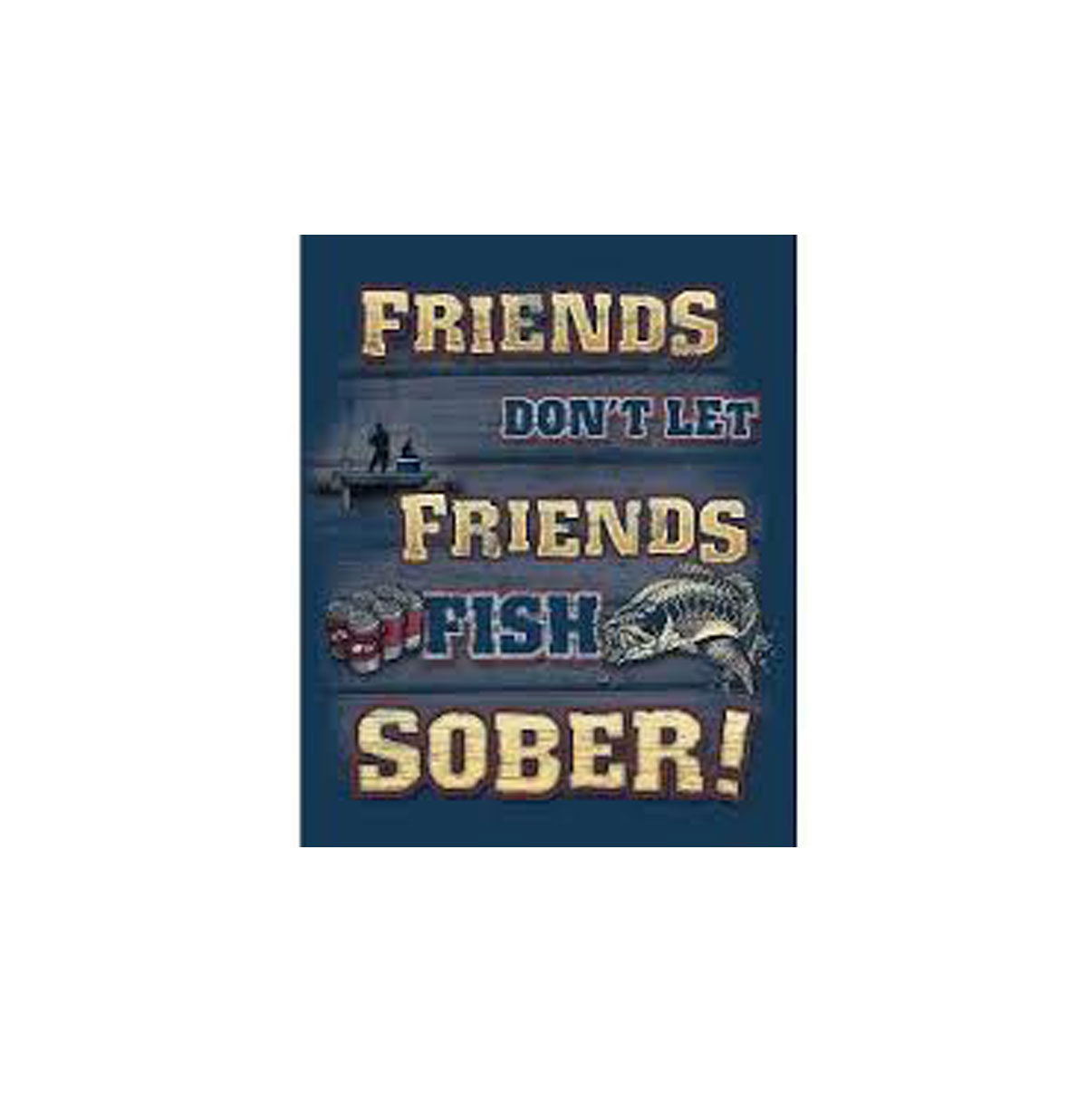 Friends Don't Let Friends Fish Sober Metalen Bord
